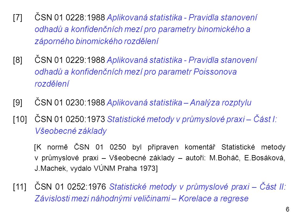 [9] ČSN 01 0230:1988 Aplikovaná statistika – Analýza rozptylu